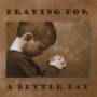 Praying For A Better Day